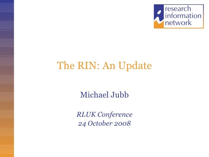 The RIN: An Update Michael Jubb RLUK Conference 24 October 2008