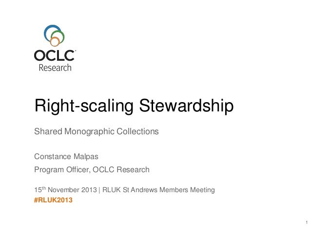 Right-scaling Stewardship Shared Monographic Collections Constance Malpas Program Officer, OCLC Research 15th November 201...