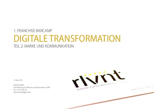 ©RLVNTBERATUNGFÜRRELEVANZUNDREPUTATIONGMBH2015 1. FRANCHISE BARCAMP DIGITALE TRANSFORMATION TEIL 2: MARKE UND KOMMUNIKATIO...