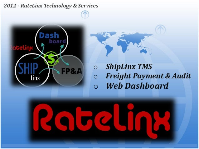 2012 - RateLinx Technology & Services                                   o    ShipLinx TMS                                 ...