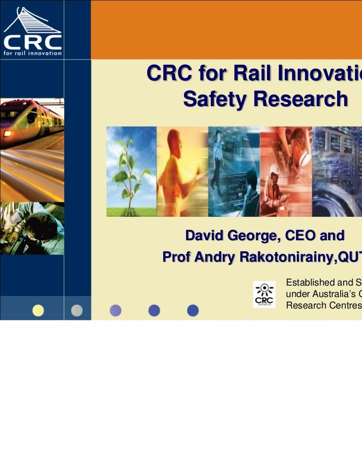 CRC for Rail Innovation  Safety Research    David George, CEO and Prof Andry Rakotonirainy,QUT                 Established...