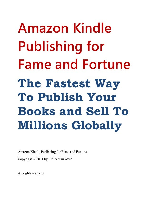 Amazon Kindle Publishing for Fame and Fortune The Fastest Way To Publish Your Books and Sell To Millions Globally Amazon K...