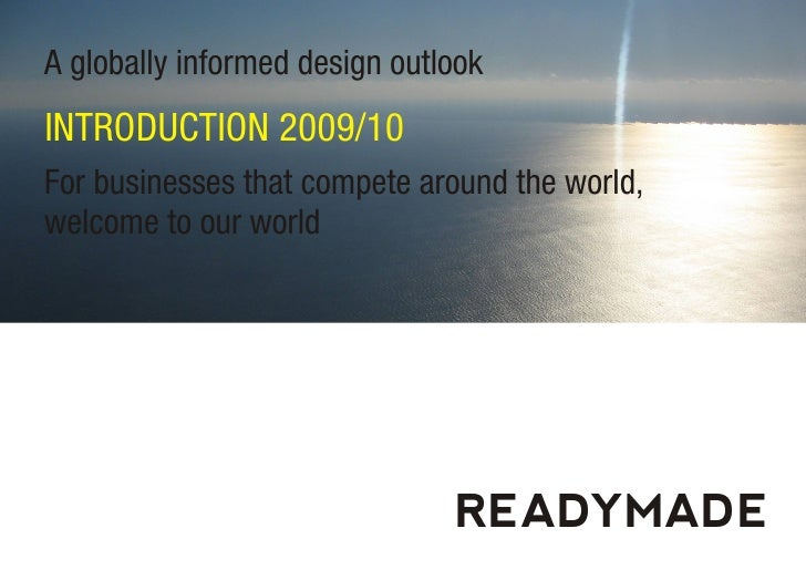 A globally informed design outlook INTRODUCTION 2009/10 For businesses that compete around the world, welcome to our world...