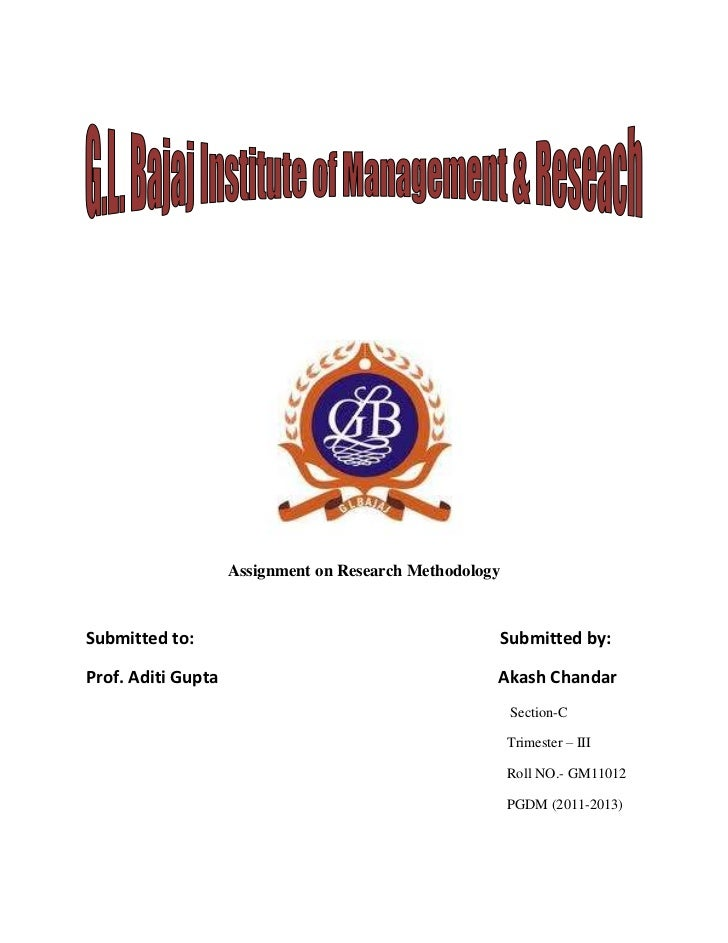 Assignment on Research MethodologySubmitted to:                                        Submitted by:Prof. Aditi Gupta     ...