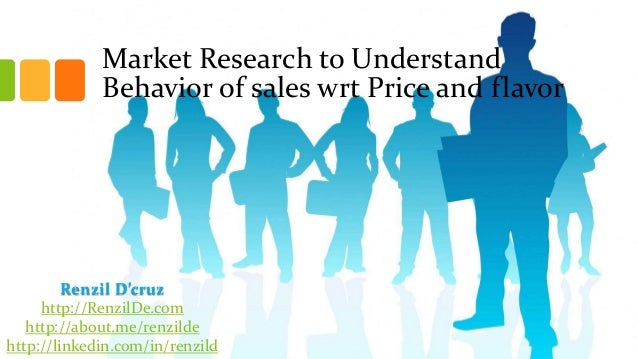 Market Research to Understand Behavior of sales wrt Price and flavor  Renzil D'cruz http://RenzilDe.com http://about.me/re...