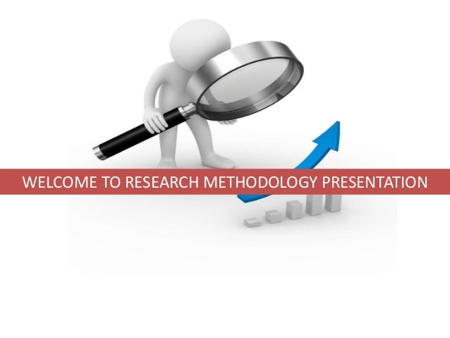WELCOME TO RESEARCH METHODOLOGY PRESENTATION