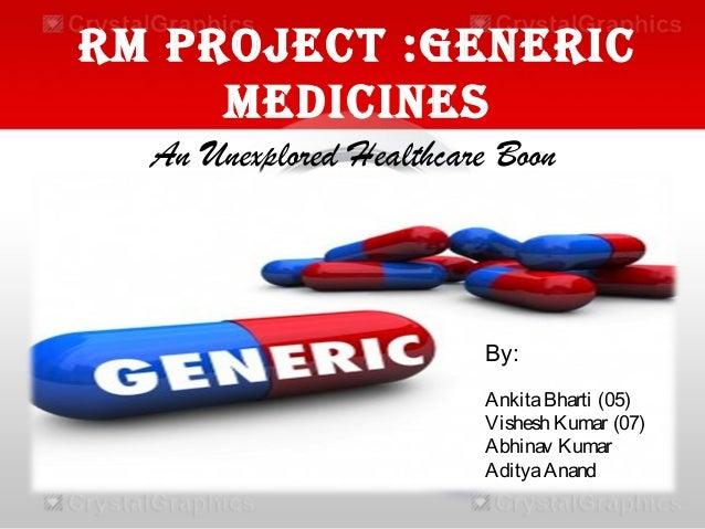 RM PRoject :GeneRic Medicines An Unexplored Healthcare Boon  By: Ankita Bharti (05) Vishesh Kumar (07) Abhinav Kumar Adity...