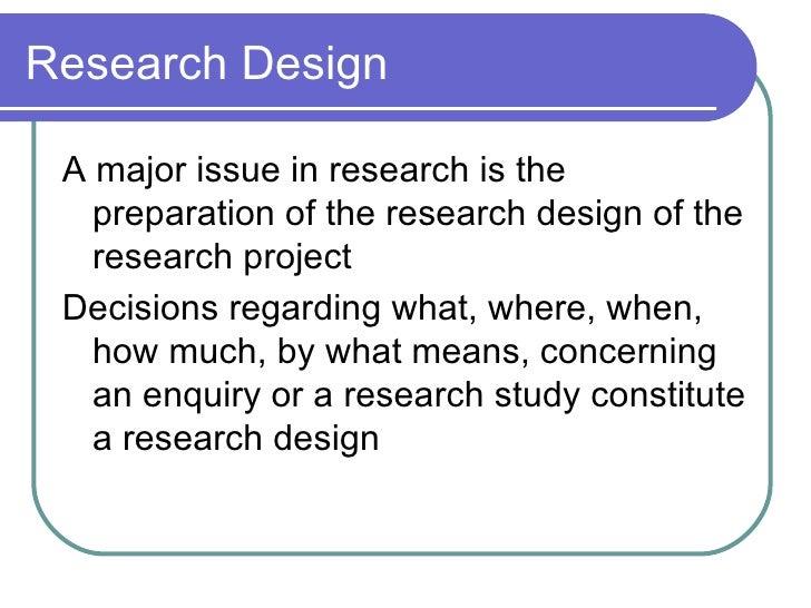 Research Design <ul><li>A major issue in research is the preparation of the research design of the research project </li><...
