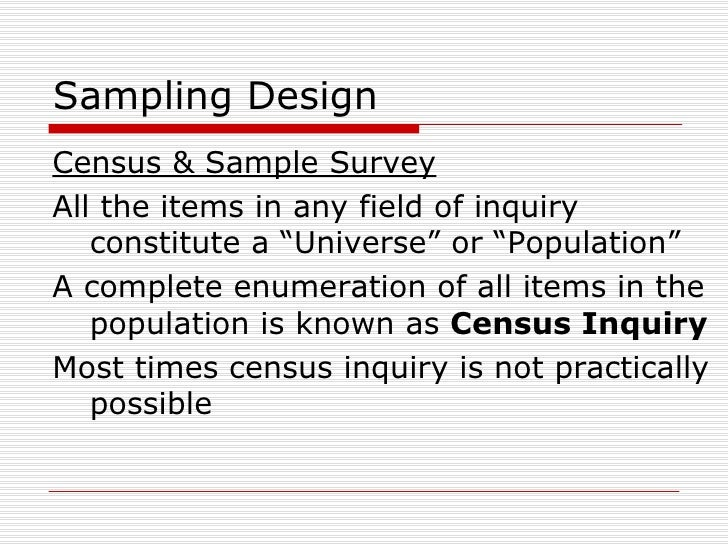 "Sampling Design <ul><li>Census & Sample Survey </li></ul><ul><li>All the items in any field of inquiry constitute a ""Unive..."