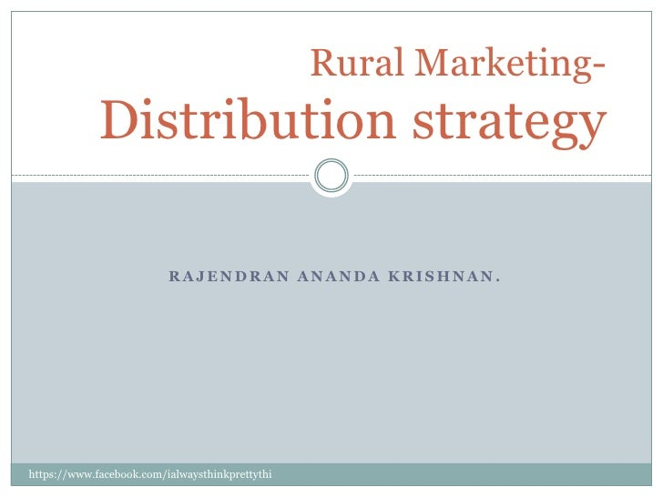 Rural Marketing-             Distribution strategy                          RAJENDRAN ANANDA KRISHNAN.https://www.facebook...