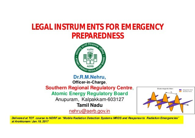 """LEGAL INSTRUMENTS FOR EMERGENCY PREPAREDNESS Delivered at TOT course to NDRF on """"Mobile Radiation Detection Systems MRDS a..."""