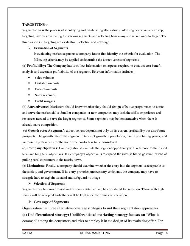 SATYA RURAL MARKETING Page 14TARGETTING:-Segmentation is the process of identifying and establishing alternative market se...