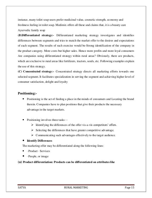 SATYA RURAL MARKETING Page 15instance, many toilet soap users prefer medicinal value, cosmetic strength, economy andfreshn...