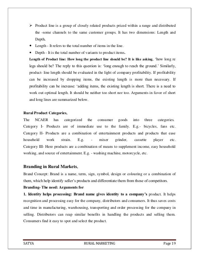 SATYA RURAL MARKETING Page 19 Product line is a group of closely related products priced within a range and distributedth...