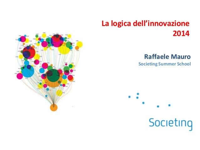 La logica dell'innovazione 2014 Raffaele Mauro Societing Summer School