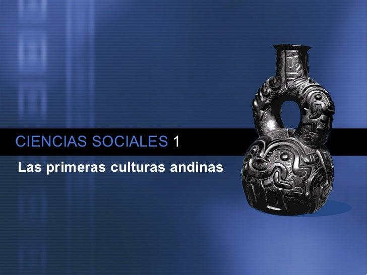 CIENCIAS SOCIALES   1 Las primeras culturas andinas