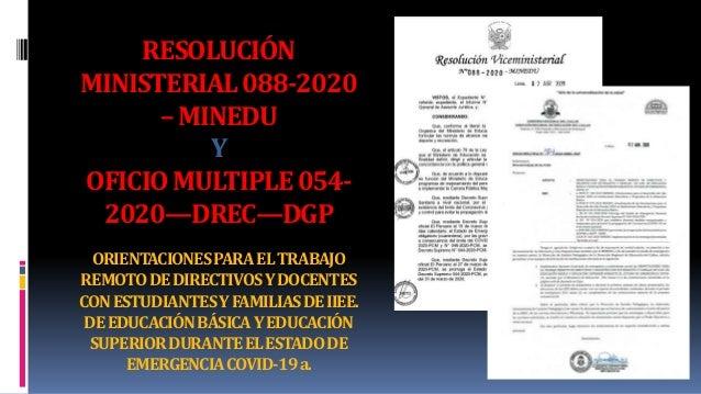 RESOLUCIÓN MINISTERIAL088-2020 –MINEDU Y OFICIOMULTIPLE054- 2020—DREC—DGP ORIENTACIONESPARAELTRABAJO REMOTODEDIRECTIVOSYDO...