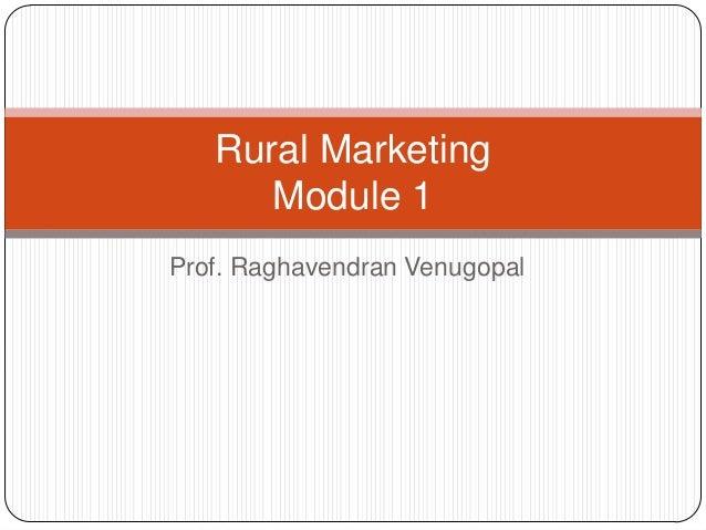 Rural Marketing      Module 1Prof. Raghavendran Venugopal