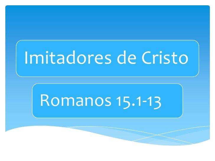 Imitadores de Cristo Romanos 15.1-13