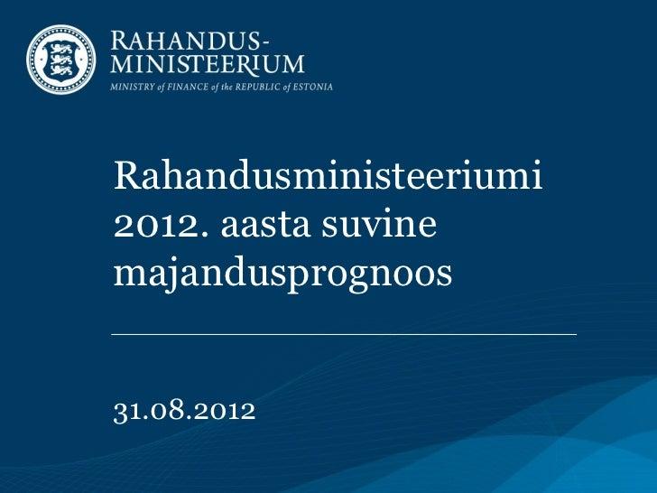 Rahandusministeeriumi2012. aasta suvinemajandusprognoos31.08.2012