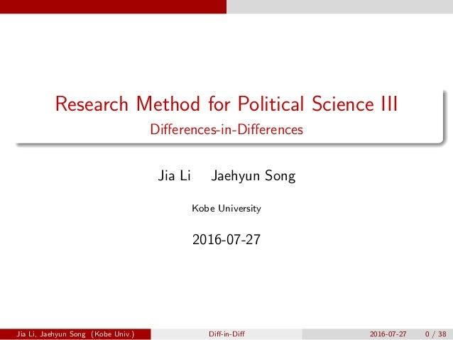 Research Method for Political Science III Di↵erences-in-Di↵erences Jia Li Jaehyun Song Kobe University 2016-07-27 Jia Li, ...