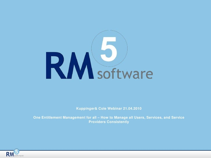 Kuppinger & Cole Webinar 21.04.2010<br />One Entitlement Management for all – How to Manage all Users, Services, and Servi...