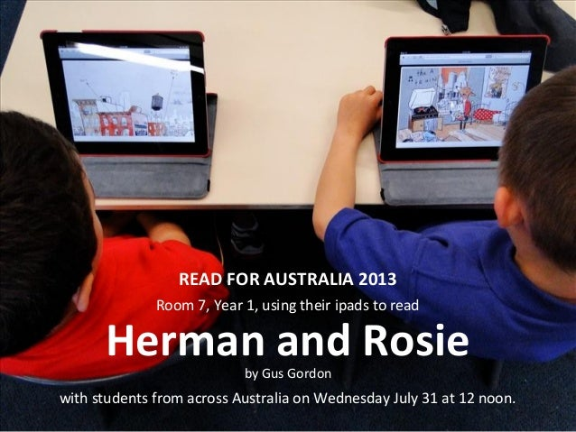 READ FOR AUSTRALIA 2013 Room 7, Year 1, using their ipads to read Herman and Rosieby Gus Gordon with students from across ...