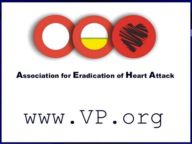 Association for Eradication of Heart Attack www.VP.org