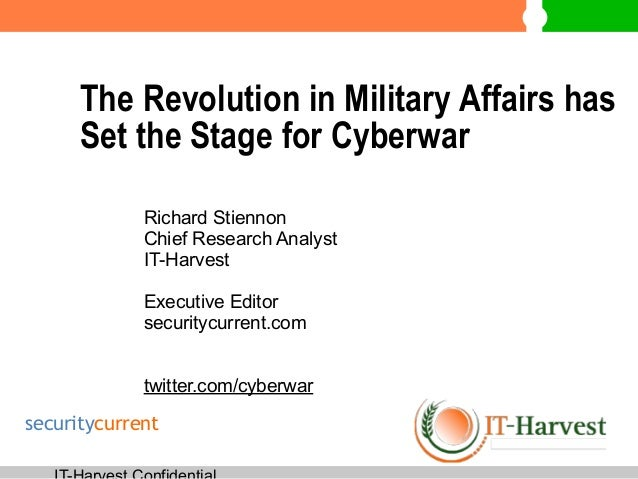 The Revolution in Military Affairs has Set the Stage for Cyberwar Richard Stiennon Chief Research Analyst IT-Harvest ! Ex...