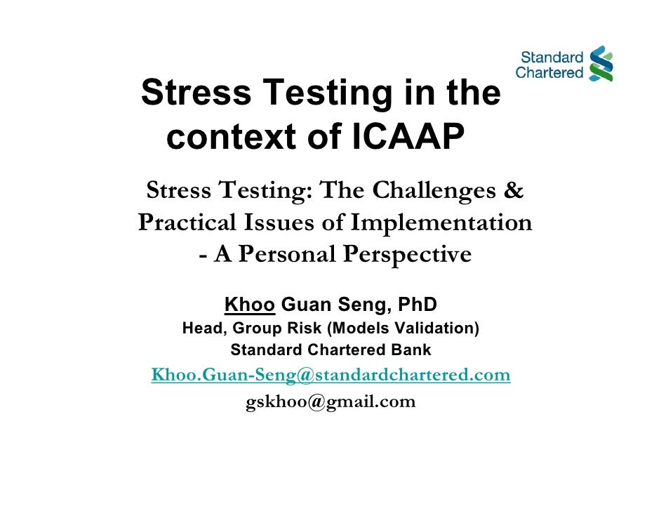 Stress Testing in the  context of ICAAP Stress Testing: The Challenges & Practical Issues of Implementation      - A Perso...