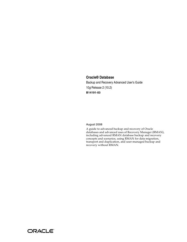 Oracle® DatabaseBackup and Recovery Advanced Users Guide10g Release 2 (10.2)B14191-03August 2008A guide to advanced backup...