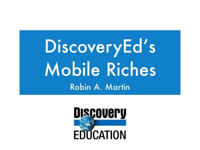 DiscoveryEd'sMobile Riches   Robin A. Martin