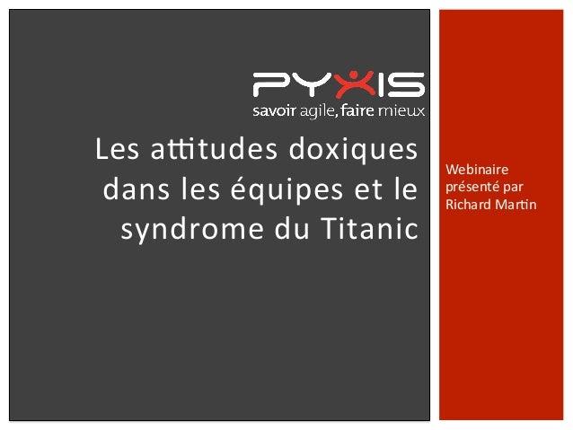 Les  a&tudes  doxiques   dans  les  équipes  et  le   syndrome  du  Titanic   Webinaire   présenté...