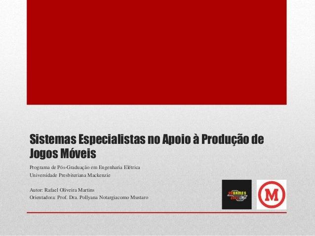 Sistemas Especialistas no Apoio à Produção de Jogos Móveis Programa de Pós-Graduação em Engenharia Elétrica Universidade P...