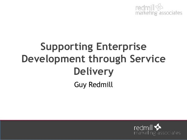 Supporting Enterprise Development through Service Delivery Guy Redmill
