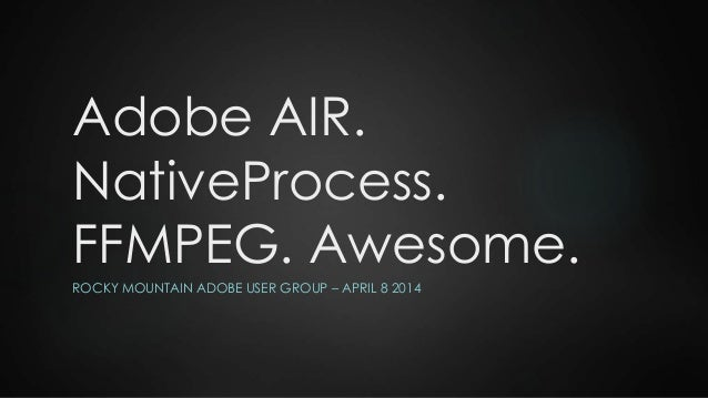 Adobe AIR  NativeProcess  FFMPEG  Awesome