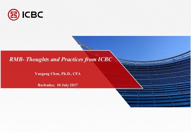 1 RMB- Thoughts and Practices from ICBC Barbados, 10 July 2017 Yaogang Chen, Ph.D., CFA