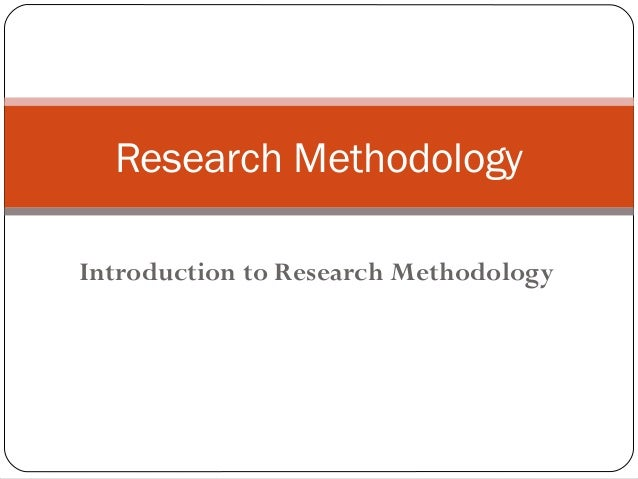 Introduction to Research Methodology Research Methodology