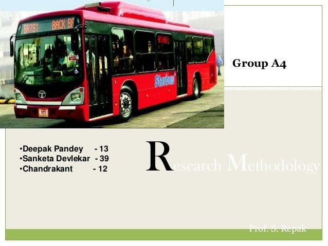 •Deepak Pandey - 13 •Sanketa Devlekar - 39 •Chandrakant - 12 Prof. S. Repak Research Methodology Group A4