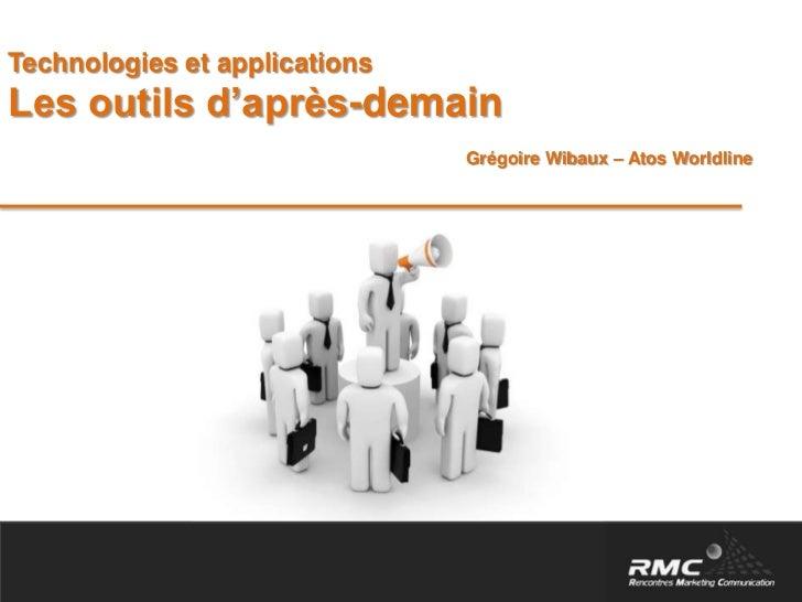 Technologies et applications<br />Les outils d'après-demain<br />Grégoire Wibaux – Atos Worldline<br />