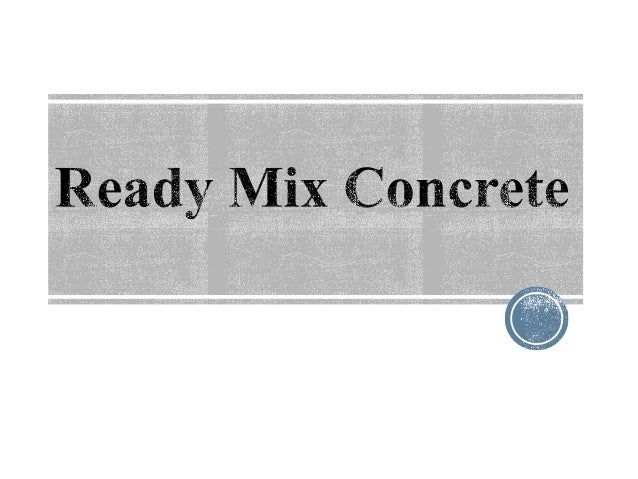 """""""Ready mix concrete is concrete whose components are proportioned away from the construction site for delivery to the cons..."""