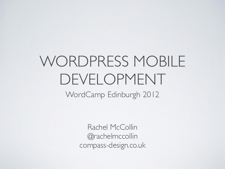 WORDPRESS MOBILE DEVELOPMENT  WordCamp Edinburgh 2012       Rachel McCollin       @rachelmccollin     compass-design.co.uk
