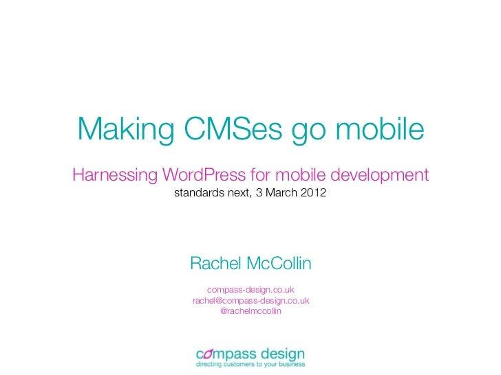 Making CMSes go mobileHarnessing WordPress for mobile development            standards next, 3 March 2012              Rac...