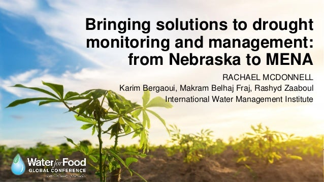 Bringing solutions to drought monitoring and management: from Nebraska to MENA RACHAEL MCDONNELL Karim Bergaoui, Makram Be...