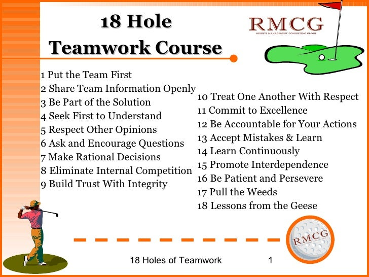 18 Hole  Teamwork Course   <ul><li>1 Put the Team First </li></ul><ul><li>2 Share Team Information Openly </li></ul><ul><l...