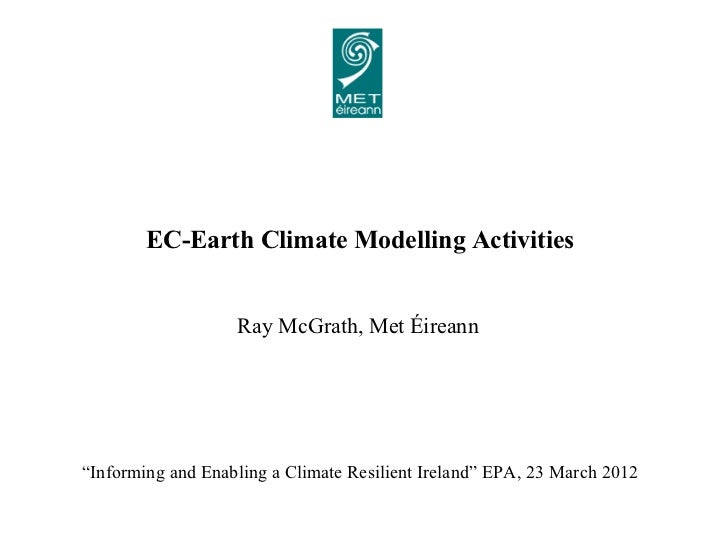"EC-Earth Climate Modelling Activities                   Ray McGrath, Met Éireann""Informing and Enabling a Climate Resilien..."
