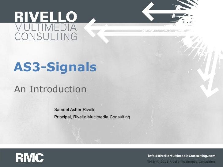 AS3-SignalsAn Introduction        Samuel Asher Rivello        Principal, Rivello Multimedia Consulting                    ...