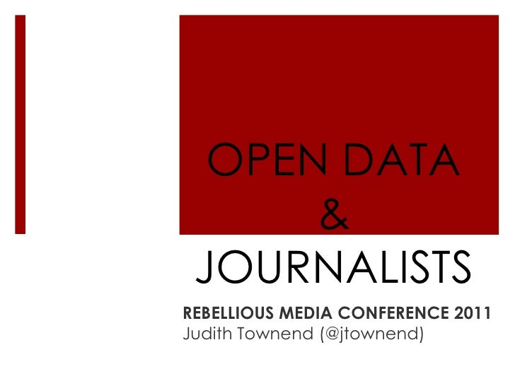 OPEN DATA & JOURNALISTS <br />REBELLIOUS MEDIA CONFERENCE 2011<br />Judith Townend (@jtownend)<br />