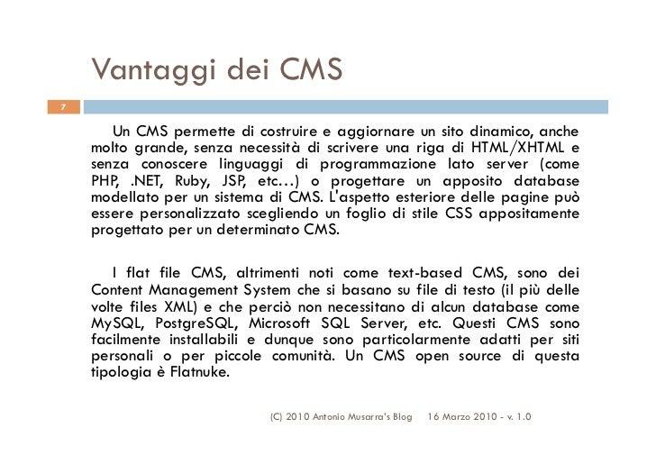 Vantaggi dei CMS7       Un CMS permette di costruire e aggiornare un sito dinamico, anche    molto grande, senza necessità...