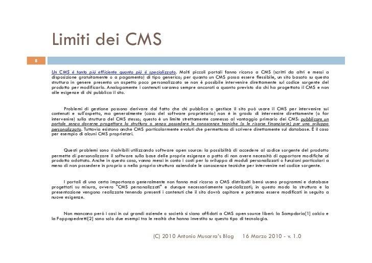 Limiti dei CMS8    Un CMS è tanto più efficiente quanto più è specializzato. Molti piccoli portali fanno ricorso a CMS (sc...